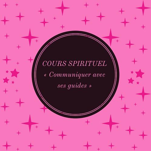 """COURS SPIRITUEL """"Communiquer avec ses guides"""""""