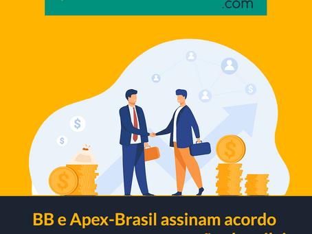 BB e Apex-Brasil assinam Acordo de Cooperação Técnica para promover as exportações brasileiras
