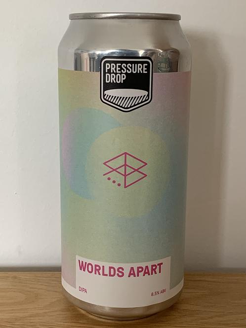 PRESSURE DROP -WORLDS APART