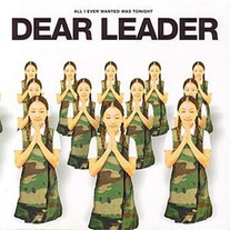 """Dear Leader """"All I Ever Wanted Was Tonight"""" 2004"""