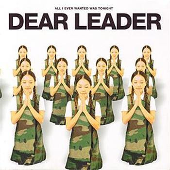 "Dear Leader ""All I Ever Wanted Was Tonight"" 2004"