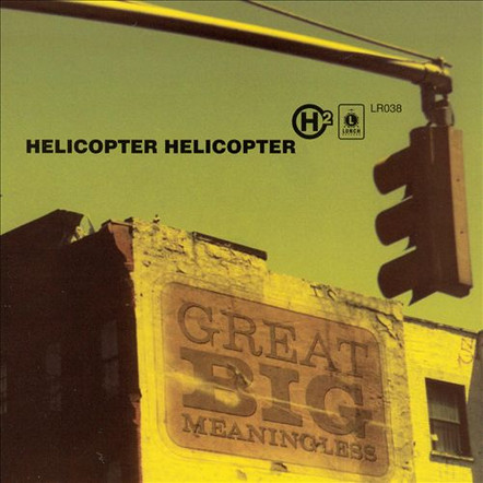 "Helicopter Helicoper ""Great Big Meaningless"" Double Album 2002"