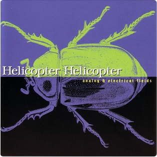 "Helicopter Helicopter ""Analog and Electrical Fields""  1999"