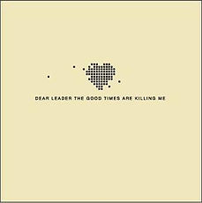 The Good Times Are Killing Me - Dear Lea