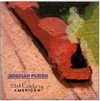 "Jedediah Parish ""21st Century American"" 2002"