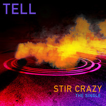 """Tell """"Stir Crazy"""" Single (Out 4/30/21)"""