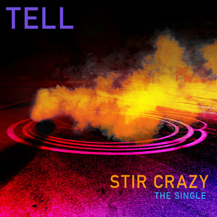 "Tell ""Stir Crazy"" Single (Out 4/30/21)"