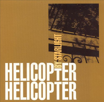 "Helicopter Helicopter ""By Starlight"" 2001"