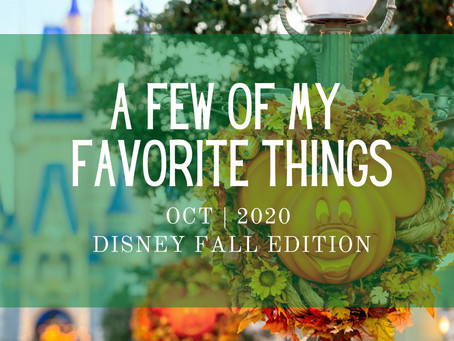 A Few of My Favorite Things | WDW | OCT - 2020 Disney Edition