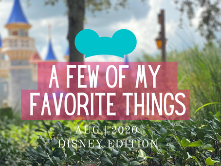 A Few of My Favorite Things | WDW | AUG - 2020