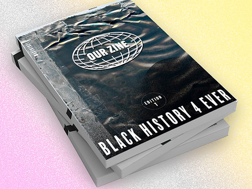 Our Zine: Black History 4 Ever (March 2021)