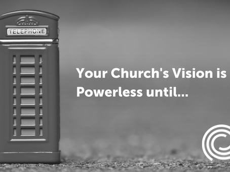 Your Church's Powerful Vision is Powerless until…