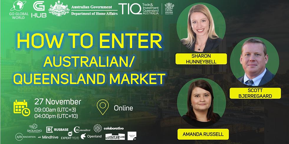 HOW TO ENTER AUSTRALIAN/QUEENSLAND MARKET