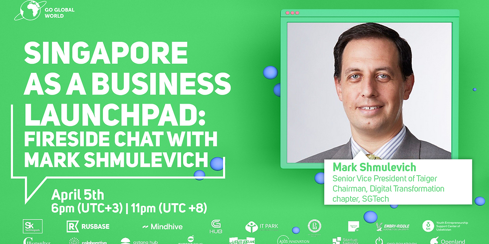SINGAPORE AS A BUSINESS LAUNCHPAD: FIRESIDE CHAT WITH MARK SHMULEVICH