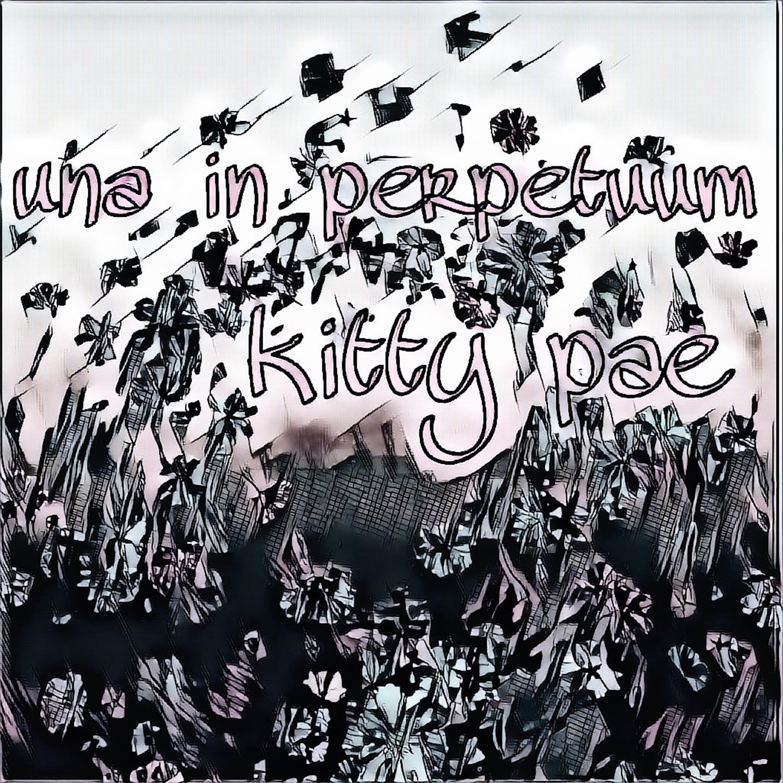 Una in Perpetuum - Kitty Pae