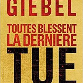 TOUTES BLESSENT LA DERNIÈRE TUE de Karine GIEBEL