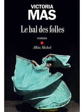 LE BAL DES FOLLES de Victoria Mas
