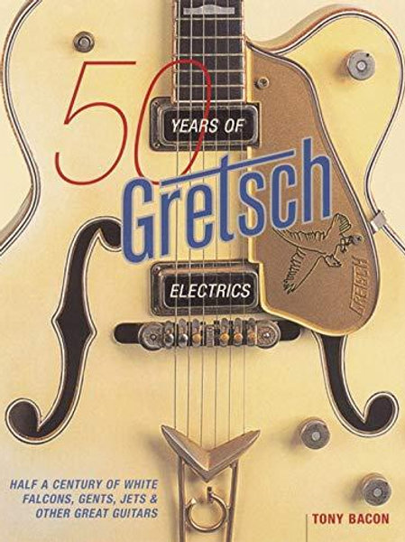 50 Years Of Gretsch Electrics: Half A Century Of White Falcons, Gents, Jets, & O