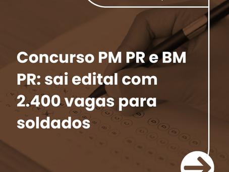 2.400 VAGAS! EDITAL CONCURSO SOLDADO PM/BM – PR 2020!!