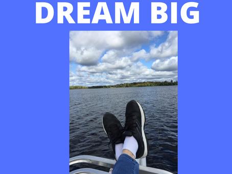 Dream BIG!  10 Steps for Making a Big Dream Come True
