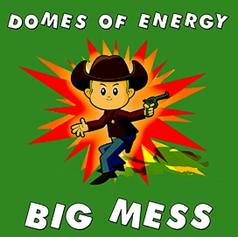 Domes of Energy - Big Mess