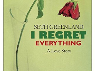 I Regret Everything : A Love Story by Seth Greenland