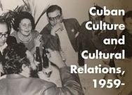 """Cuban Culture and Cultural Relations, 1959- : The Vertical Archive of the Casa de las Américas, Part 1: """"Casa y Cultura"""""""