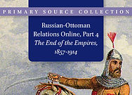 Russian-Ottoman Relations, Part 4: The End of the Empires, 1857–1914