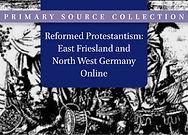 Reformed Protestantism: East Friesland and North West Germany Online
