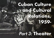 Cuban Culture and Cultural Relations, 1959- : The Vertical Archive of the Casa de las Américas, Part 3: Theater