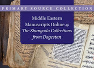 Middle Eastern Manuscripts Online 4: The Shangoda Collections from Dagestan
