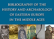 Bibliography of the History and Archaeology of Eastern Europe in the Middle Ages