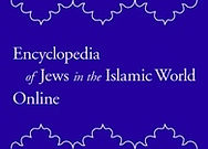 Encyclopedia of Jews in the Islamic World Online