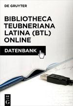 Bibliotheca Teubneriana Latina (BTL) Online and Thesaurus Linguae Latinae (TLL) Online