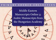 Middle Eastern Manuscripts Online 3: Arabic Manuscripts from the Library of the Hungarian Academy of Sciences in Budapest