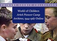 World of Children: Artek Pioneer Camp Archives, 1944–1967 Online