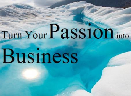 Turning Your Passion Into A Business