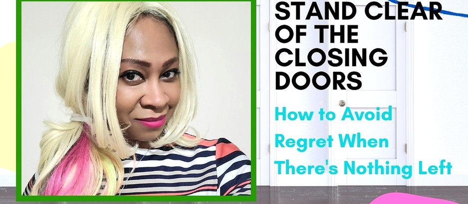 Stand Clear of the Closing Doors: How to Avoid Regret When There Is Nothing Left