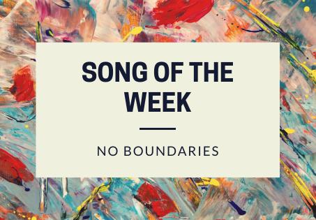 Song Of The Week: No Boundaries