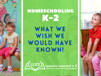 K-2 Homeschooling--What We Wish We Would Have Known!