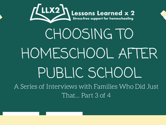 Choosing to Homeschool After Public School? Interviews with families who did just that! Part 3