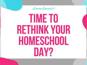 Time to Rethink Your Homeschooling Day?