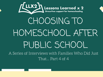 Choosing to Homeschool After Public School? Interviews with families who did just that! Part 4
