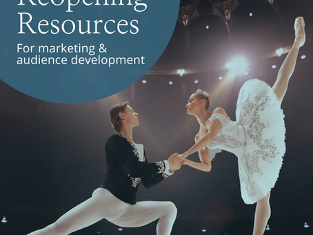 Marketing & Audience Development Reopening Resources for Arts Organizations