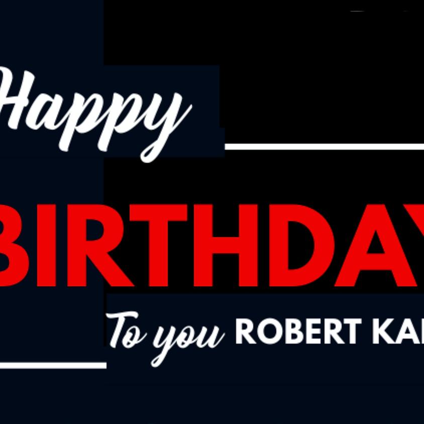 Sunday 3/7:          Happy Birthday Robert Kane!