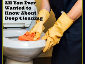 All You Ever Wanted to Know About Deep Cleaning