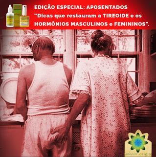 """EDIÇÃO ESPECIAL: APOSENTADOS """"11 Dicas que restauram a TIREOIDE e os HORMÔNIOS MASCULINOS e FEM"""