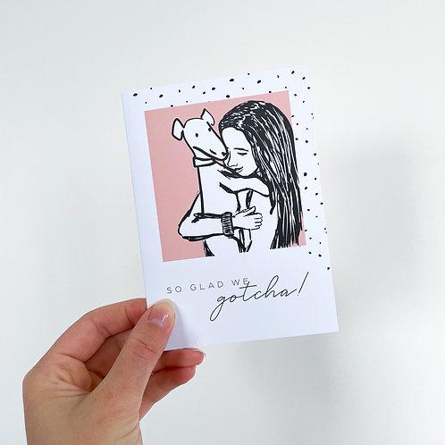 So Glad We Gotcha - Celebration Card
