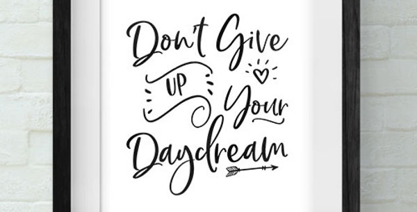 Don't Give Up Your Daydream