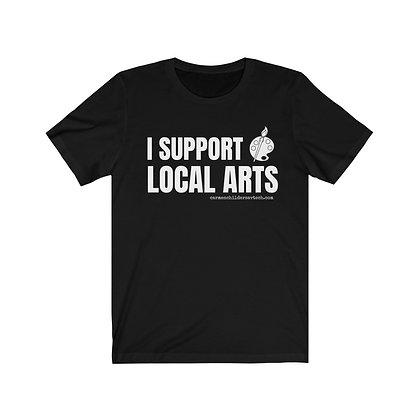 """I Support Local Arts"" Unisex Jersey Short Sleeve Tee"